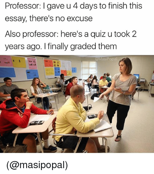 Quiz, Dank Memes, and Them: Professor: I gave u 4 days to finish this  essay, there's no excuse  Also professor: here's a quiz u took 2  years ago. I finally graded them  @MasiPopal  l. (@masipopal)