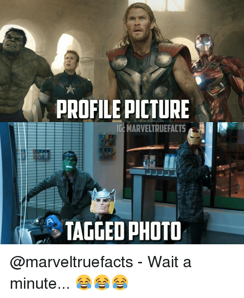 Memes, 🤖, and Wait a Minute: PROFILE PICTURE  IG: MARVELTRUEFACTS  TAGGED PHOTO @marveltruefacts - Wait a minute... 😂😂😂