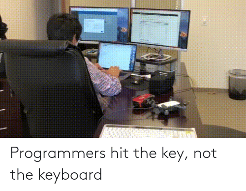 the key: Programmers hit the key, not the keyboard