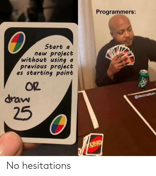 Uno: Programmers:  Start a  new project  without using  previous project  as starting point  OR  draw  @decimalturn  25  UNO No hesitations