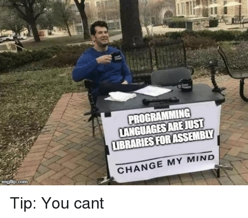 Libraries: PROGRAMMING  LANGUAGES AREJUST  LIBRARIES FORASSEMBLY  CHANGE MY MIND Tip: You cant