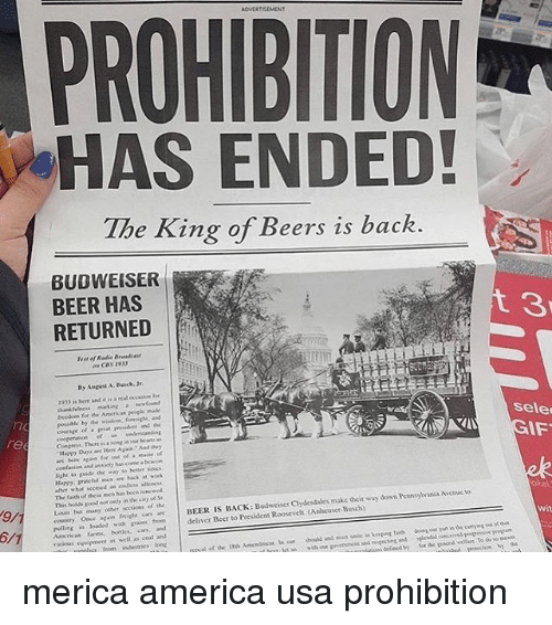 "Af, America, and Beer: PROHIBITION  HAS ENDED!  The King of Beers is back.  BUDWEISER  BEER HAS  RETURNED  3  By August A.unch, Jr  sele  re  AF  Happy Day, are Here Aga㎛ ""And dey  foe our of a maide  askiety has  light io guide the way to beiter ics  Happy. gratcfal nes are hack, af work  The faith of dhese mcn has beesn rencwed  This holds good not oely in the city of S  ket  BEER IS BACK: Bodweiser Chydesdales make their way downi Peonsylvania Avwe  Louis bot many other scctions of the  Oace gain freigcaa  wit  deliver Beer to President Roosevelk. (Anheuser-Busch)  pelting in odod with crain  Amcrican farmsbokscan, and  various eqeipment as well as coal and merica america usa prohibition"