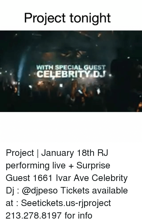 Funny, Live, and Project: Project tonight  WITH SPECIAL GUEST  CELEBRITY.DJ Project | January 18th RJ performing live + Surprise Guest 1661 Ivar Ave Celebrity Dj : @djpeso Tickets available at : Seetickets.us-rjproject 213.278.8197 for info