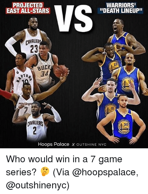 """Memes, Death, and Game: PROJECTED  EAST ALL-STARS  WARRIORS  """"DEATH LINEUPII  CAVALIER  23  BUCK  34  RTO  AVALIERS  30  Hoops Palace x OUTSHINE NYC Who would win in a 7 game series? 🤔 (Via @hoopspalace, @outshinenyc)"""