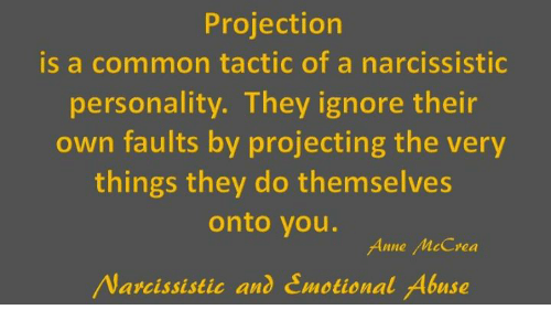 narcissistic projection When i understood that narcissists project their emotions and ideas onto the metaphor i use for splitting and projection is when someone spits at someone they.