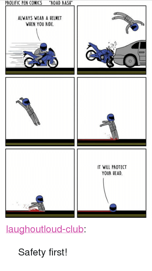 "ride it: PROLIFIC PEN COMICS  ""ROAD RASH""  ALWAYS WEAR A HELMET  WHEN YOU RIDE.  IT WILL PROTECT  YOUR HEAD. <p><a href=""http://laughoutloud-club.tumblr.com/post/162467463621/safety-first"" class=""tumblr_blog"">laughoutloud-club</a>:</p>  <blockquote><p>Safety first!</p></blockquote>"