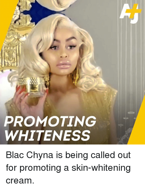 chyna: PROMOTING  WHITENESS Blac Chyna is being called out for promoting a skin-whitening cream.