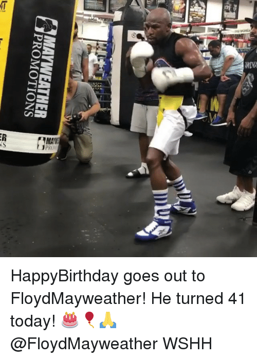 promotions: PROMOTIONS HappyBirthday goes out to FloydMayweather! He turned 41 today! 🎂🎈🙏 @FloydMayweather WSHH