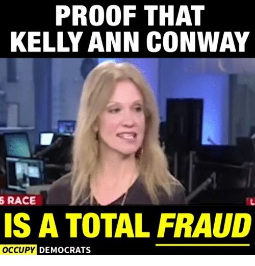 Conway, Memes, and 🤖: PROOF THAT  KELLY ANN CONWAY  5 RACE  IS A TOTAL FRAUD  OCCUPY DEMOCRATS