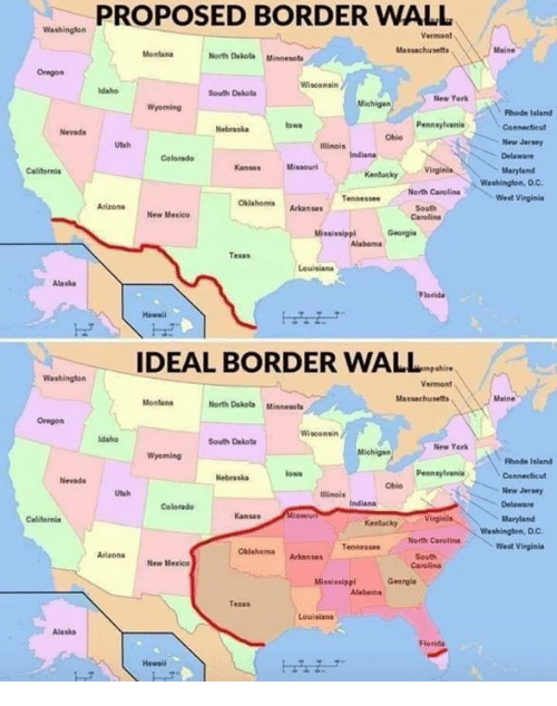 Nevada: PROPOSED BORDER WALL  Vermont  Massachusets  North Dakota Minnesota  Oregon  Wisconsin  South Dakota  New York  Michigan  Rhade Island  Pennaylvania  Nevads  Nebraskaow  Ohio  New Jersry  Utah  Illinais  Colorado  KansasMissourl  Maryland  KentuckyVinginla  Washington, D.C.  North Carolina  Arizona New Mesico  OklahomaArkanses  South  Carolina  West Virginie  Mississippl  Georgie  Tesas  Leuisiana  Alaska  IDEAL BORDER WALL  shire  Vermont  Massachusetts  North Dakota Minnesots  Oregon  South Dakota  New York  Wyoming  Fhode Isiand  Pennsylvania  Nevada  Nebraskalowa  Ohio  Utah  ilinois  New Jersey  Colarado  Kansas  Maryland  KentuckyV  Washington, Dc  Tennessee Nerth Carolina  West Virginia  OkiahemaArkansas  New Mesico  Carolina  Mississippl Georgi  Teras  Louisianı  Alaska