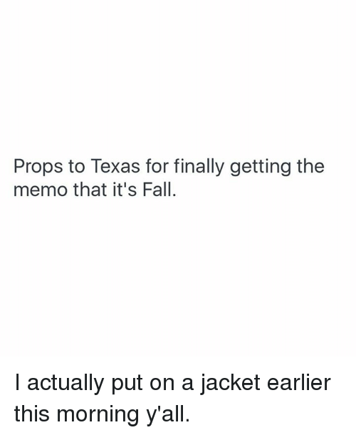 Its Fall: Props to Texas for finally getting the  memo that it's Fall. I actually put on a jacket earlier this morning y'all.
