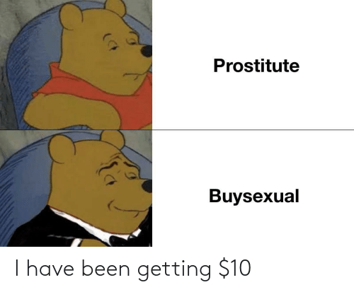 prostitute: Prostitute  Buysexual I have been getting $10