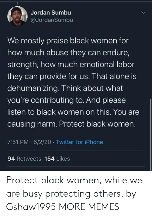 Black: Protect black women, while we are busy protecting others. by Gshaw1995 MORE MEMES