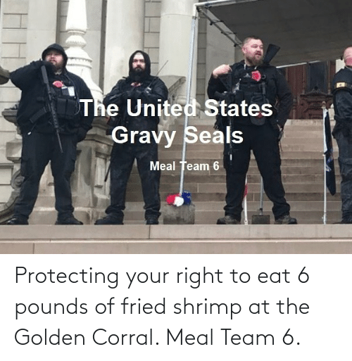 Golden Corral, Shrimp, and Team: Protecting your right to eat 6 pounds of fried shrimp at the Golden Corral. Meal Team 6.