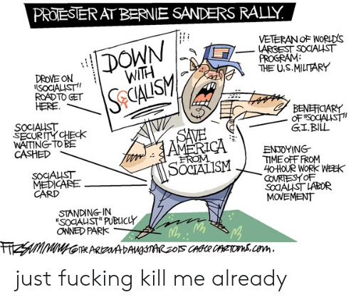 """gi bill: PROTESTER AT BERNIE SANDERS RALLY.  DOWN  WITH  VETERAN OF NORLDS  LARGEST SOCIALST  PROGRAM  THE U.S.MILTTARY  DROVE ON  ISOCIALIST  ROAD TO GET  HERE  SeCALISM  BENEFICIARY  OF SOCIALIST  GI.BILL  SOCIALIST  SECURITY CHEck  WAITING TO BE  CASHED  SAVE  AMERCA  ENJOYING  TIME OFF FROM  40HOUR WORK WEEK  COVRTESYOF  SOAUST LABOR  MOVEMENT  EROM  SOCIALISM  SOCAUST  MEDICARE  CARD  STANDING-IN  SOCAUST"""" PUBLICLY  OWNED PARK  FHZSMIMINGTARADAUnRzOS CAGCR CATON.cem just fucking kill me already"""
