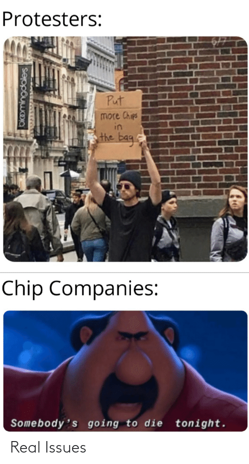 chips: Protesters:  Put  more Chips  in  the bag.  Chip Companies:  Somebody's going to die tonight.  okomingdales Real Issues
