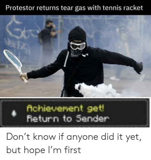 tear gas: Protestor returns tear gas with tennis racket  Achievenent get!  Feturn to Sender Don't know if anyone did it yet, but hope I'm first