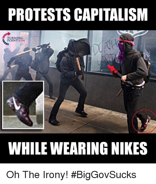 Oh The Irony: PROTESTS CAPITALISM  TURNING  POINT USA.  WHILE WEARING NIKES Oh The Irony! #BigGovSucks