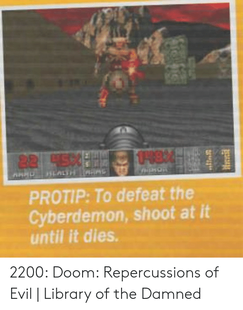 Cyberdemon Shoot: PROTIP: To defeat the  Cyberdemon, shoot at it  until it dies 2200: Doom: Repercussions of Evil | Library of the Damned