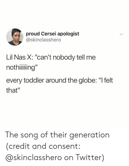 "Cersei: proud Cersei apologist  @skinclasshero  Lil Nas X: ""can't nobody tell me  nothiiing""  every toddler around the globe: ""I felt  that"" The song of their generation (credit and consent: @skinclasshero on Twitter)"