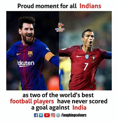 Football, Best, and Goal: Proud moment for all Indians  LAUGHING  akuten  as two of the world's best  football players have never scored  a goal against India  回够/laughingcolours