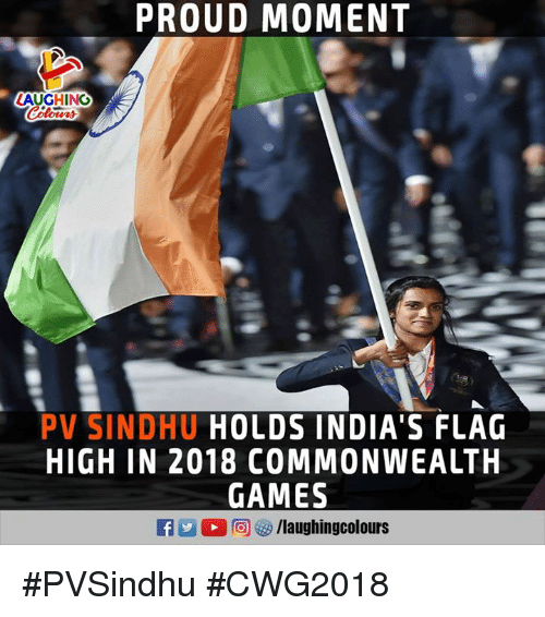 Games, Proud, and Indianpeoplefacebook: PROUD MOMENT  LAUGHING  PV SINDHU HOLDS INDIA'S FLAG  HIGH IN 2018 COMMONWEALTH  GAMES #PVSindhu #CWG2018