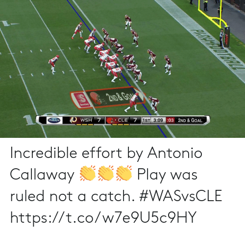 wsh: PRRPODTERL  2ND&GgA  Speedway  CLE 7 1ST 3:09 :03 2ND & GOAL  WSH 7  Pedialyte  OPIA Incredible effort by Antonio Callaway 👏👏👏  Play was ruled not a catch. #WASvsCLE https://t.co/w7e9U5c9HY