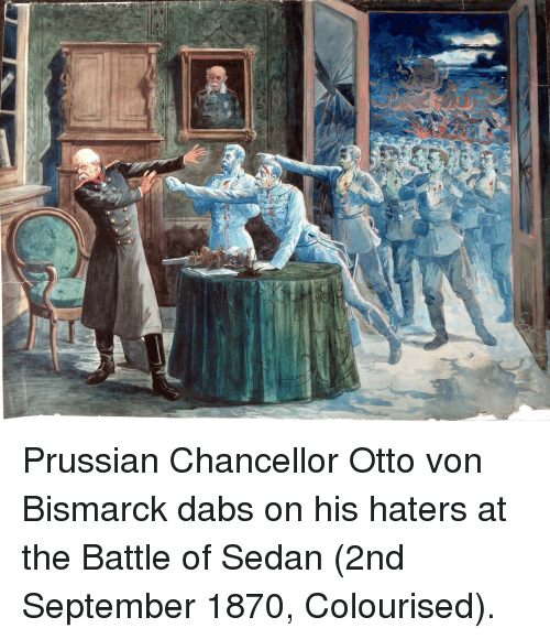 The dab: Prussian Chancellor Otto von Bismarck dabs on his haters at the Battle of Sedan (2nd September 1870, Colourised).