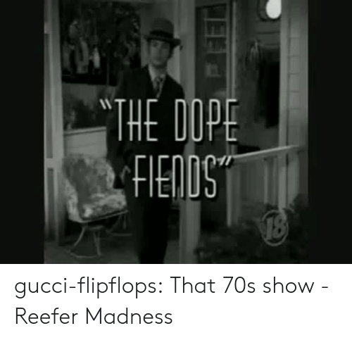 70s Show: PS  TI gucci-flipflops:  That 70s show - Reefer Madness