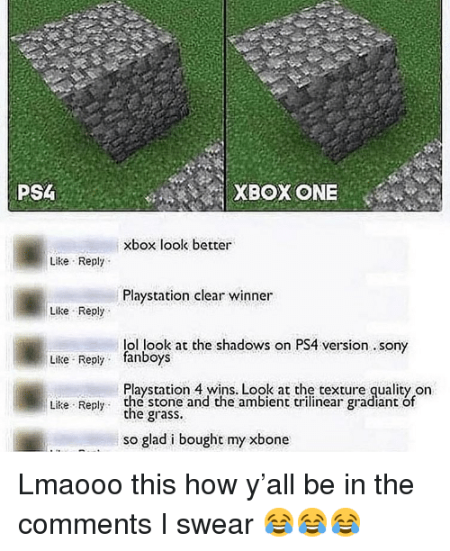 texture: PS  XBOX ONE  xbox look better  Like Reply  Playstation clear winner  Like Reply  lol look at the shadows on PS4 version. sony  Like Reply fanboys  Playstation 4 wins, Look at the texture quality orn  the grass.  so glad i bought my xbone  Like Reply the stone and the ambient trilinear gradiant of Lmaooo this how y'all be in the comments I swear 😂😂😂