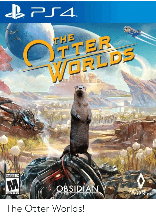otter: PS4  THE  OTTER  WORLDS  MATURE 17+  OBSIDIAN  ESRB  nt r in nt  PRIVATE  DIVISION The Otter Worlds!
