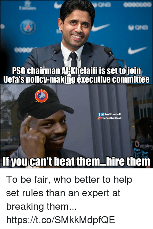 Beat Them: PSG chairman AHKhelaifi is set tojoin  Uefa's policy-making executive committee  fTrollFootball  TheFootballTroll  pening  Tue-Thue  If you can't beat them..hire them To be fair, who better to help set rules than an expert at breaking them... https://t.co/SMkkMdpfQE