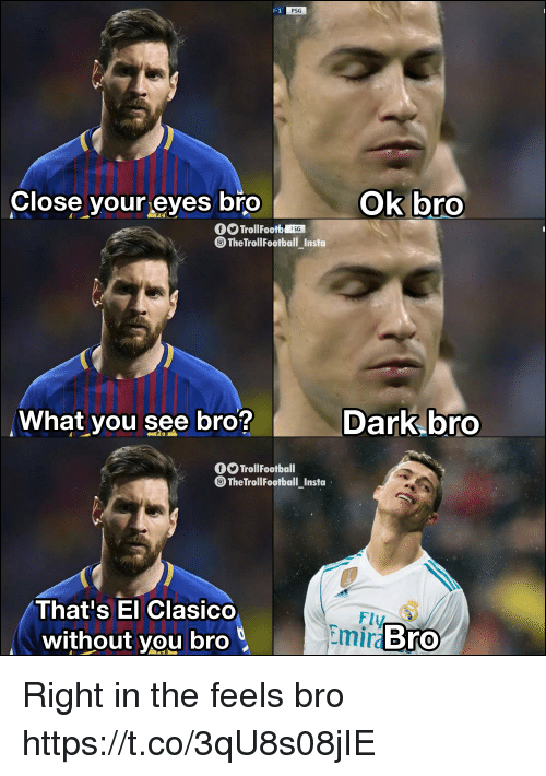 Feels Bro: PSG  Close your eyes bro  ok bro  rolFoo  TheTrollFootball Insto  What you see bro?  Dark bro  O TrollFootball  TheTrollFootball Insta  That's El Clasico  without you bro  Fly  Emira  Bro Right in the feels bro https://t.co/3qU8s08jIE