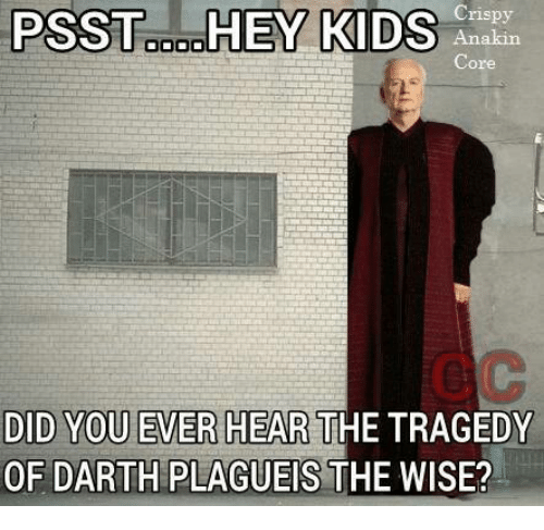Star Wars, Kids, and Plagueis: PSST HEY KIDS Anakin  raspy  DID YOU EVER HEAR THE TRAGEDY  OF DARTH PLAGUEIS THE WISE?