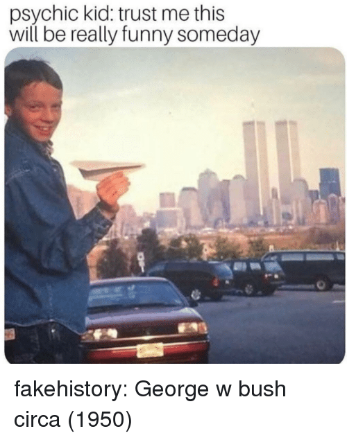George W. Bush: psychic kid: trust me this  will be really funny someday fakehistory:  George w bush circa (1950)
