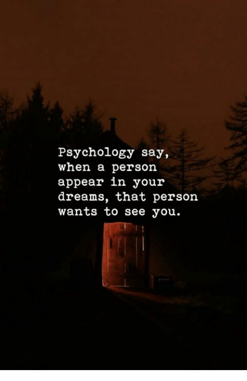 Psychology, Dreams, and You: Psychology say,  when a person  appear in your  dreams, that person  wants to see you.