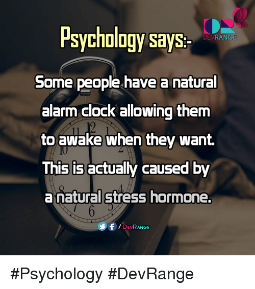 Clock, Memes, and Alarm Clock: Psychology says  DEV  RANG  Some people have a natural  alarm clock allowing them  to awake when they want.  This is actually caused by  a natural stress hormone.  F DE RANGE #Psychology #DevRange
