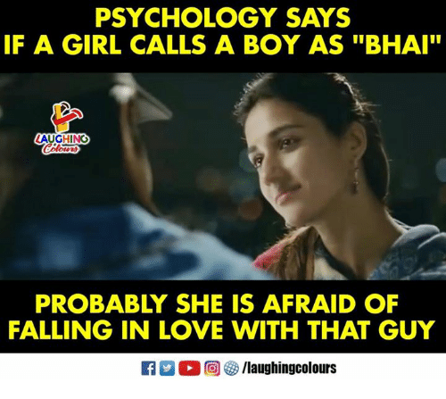 "Love, Girl, and Psychology: PSYCHOLOGY SAYS  IF A GIRL CALLS A BOY AS ""BHAI""  LAUGHING  PROBABLY SHE IS AFRAID OF  FALLING IN LOVE WITH THAT GUY  R  。回參/laughingcolours"