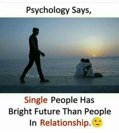 Future, Memes, and Psychology: Psychology Says,  ovei  Single People Has  Bright Future Than People  In Relationship.