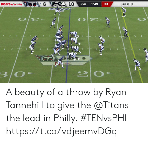 philly: PT6  10  3RD & 9  2ND  1:49  BOB'S FURNITORE  :04  O E-  RO  9  incoln  3/0- A beauty of a throw by Ryan Tannehill to give the @Titans the lead in Philly.  #TENvsPHI https://t.co/vdjeemvDGq
