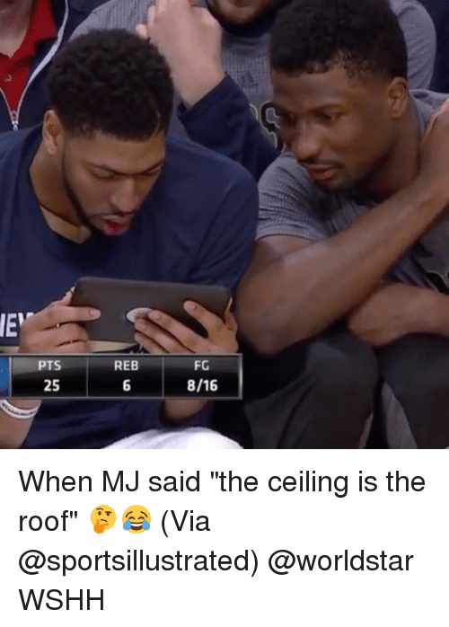 Pts Reb Fg 816 25 When Mj Said The Ceiling Is The Roof Via Wshh