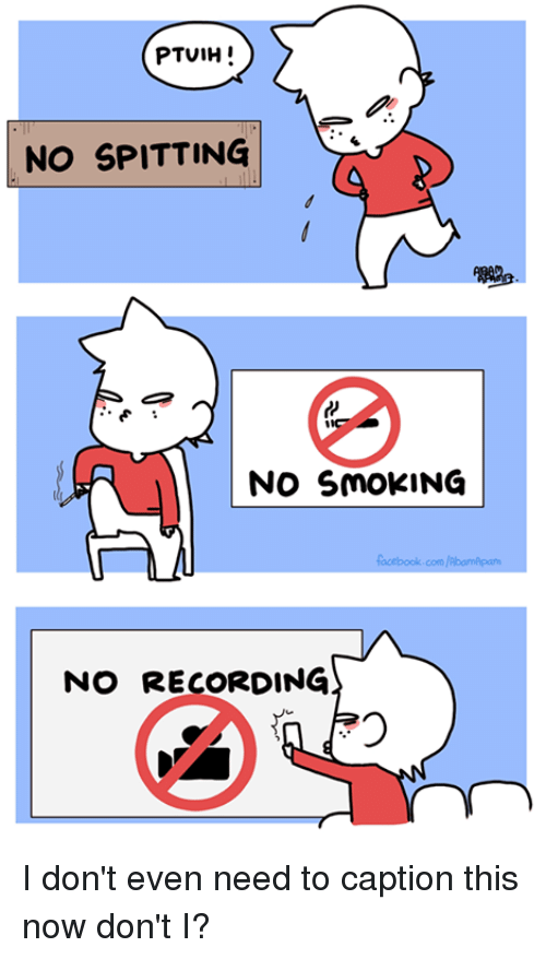 Memes, Smoking, and Record: PTUIH  NO SPITTING  NO SMOKING  NO RECORDING I don't even need to caption this now don't I?