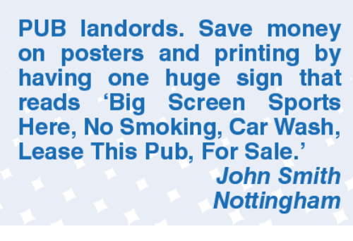 "Memes, John Smith, and 🤖: PUB landords. Save money  on posters and printing by  having one huge sign that  reads ""Big Screen Sports  Here, No Smoking, Car Wash,  Lease This Pub, For Sale  John Smith  Nottingham"