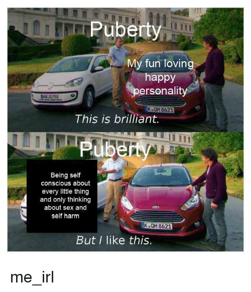 every little thing: Puberty  My fun loving  happy  ersonality  K QM 8621  This is brilliant  Being self  conscious about  every little thing  and only thinking  about sex and  self harm  K QM 8621  But I like this. me_irl