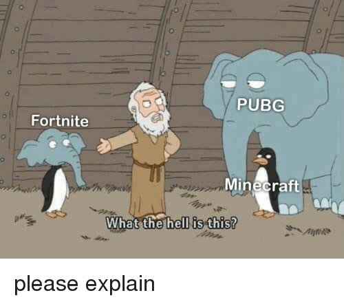 Pubg: PUBG  Fortnite  Minecraft  What  the hell is this? please explain