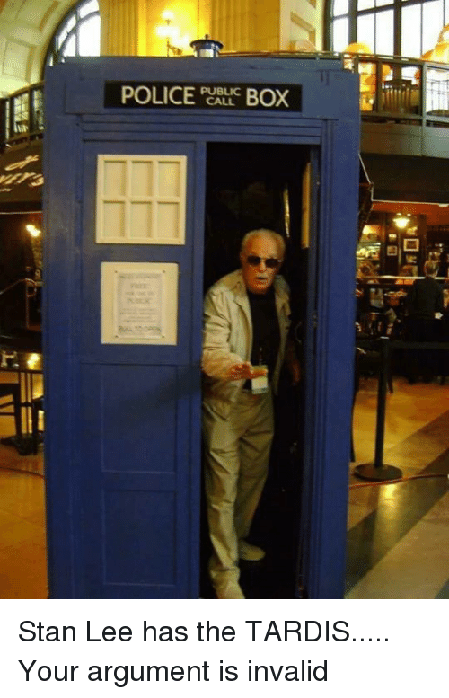 Argument Is Invalid: PUBLIC  BOX  CALL Stan Lee has the TARDIS..... Your argument is invalid