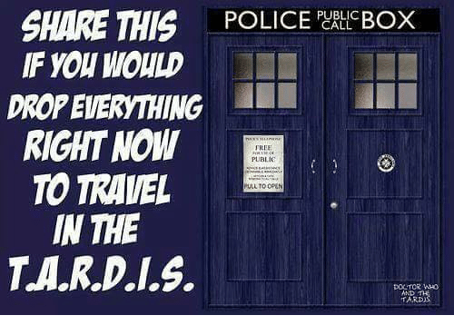 Tarding: PUBLIC  CALL  SHARE THIS  F YOU WOULD  DROP EVERYTHING  RIGHT NOW  TO TRAVEL  IN THE  TA.R.D.I.S.  POLICE'  BOX  TRE  PUBLIC  PLLL TO OPEN  DOCTOR WHO  AND  TARD