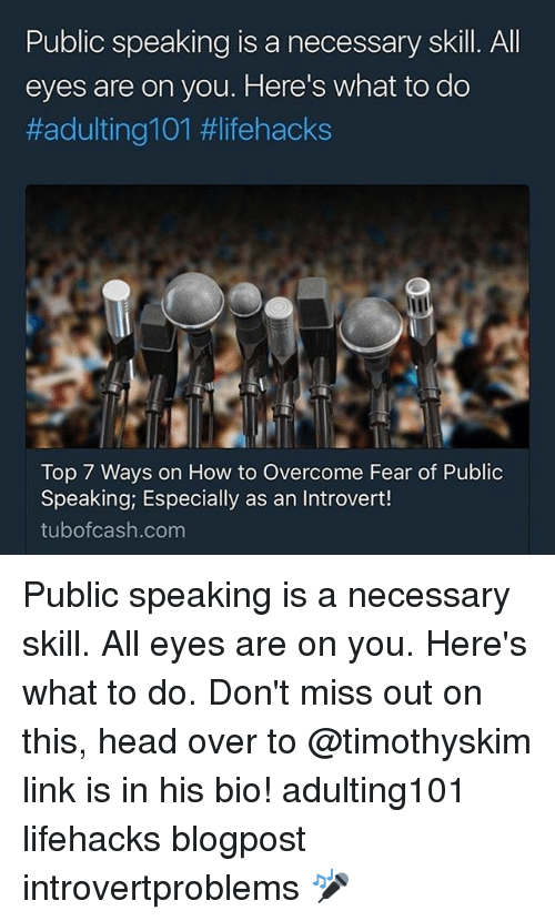 Head, Introvert, and Memes: Public speaking is a necessary skill. Al  eyes are on you. Here's what to do  #adultinglol #lifehacks  Top 7 Ways on How to Overcome Fear of Public  Speaking; Especially as an Introvert!  tubofcash.com ‪Public speaking is a necessary skill. All eyes are on you. Here's what to do. Don't miss out on this, head over to @timothyskim link is in his bio! adulting101 lifehacks‬ blogpost introvertproblems 🎤