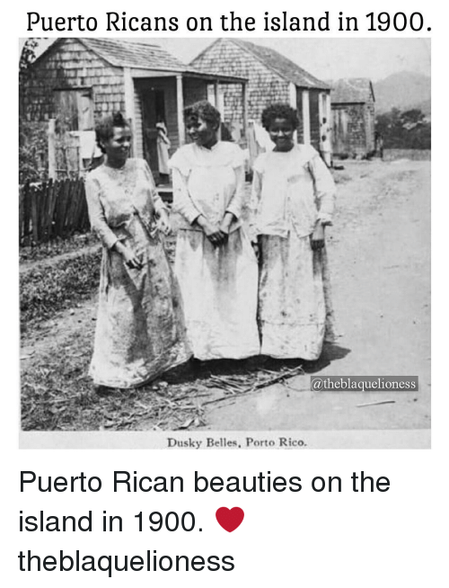 Memes, 🤖, and Belle: Puerto Ricans on the island in 1900  @theblaquelioness  Dusky Belles. Porto Rico. Puerto Rican beauties on the island in 1900. ❤ theblaquelioness