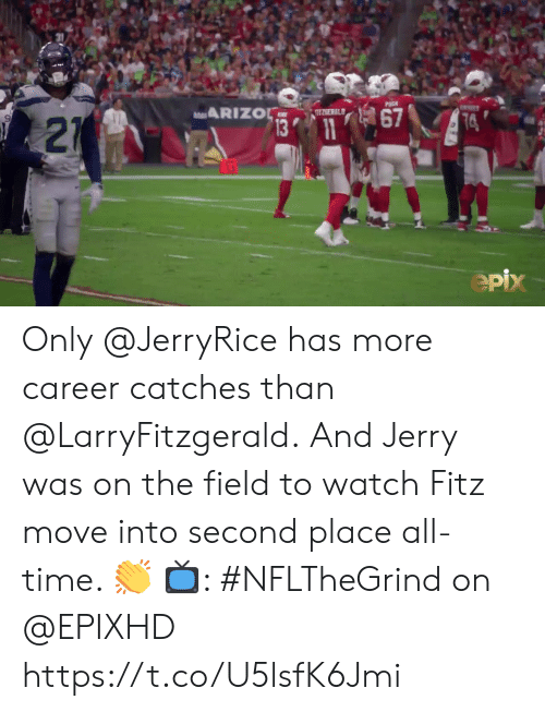 fitz: PUGH  ARIZOL  9ZGERALD  67  13 11  74  21  epix Only @JerryRice has more career catches than @LarryFitzgerald.  And Jerry was on the field to watch Fitz move into second place all-time. 👏  📺: #NFLTheGrind on @EPIXHD https://t.co/U5lsfK6Jmi